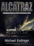 Alcatraz: A Definitive History of the Penitentiary Years 8th (eighth) Edition by Michael Esslinger published by Ocean View Publishing (2011)