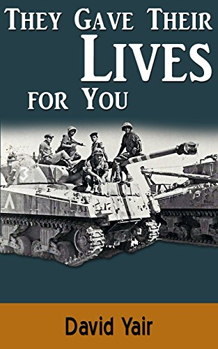 They gave their lives for you: The story of a young soldier in his first war, June 1967 by David Yair
