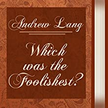 Which Was the Foolishest? (Annotated) (       UNABRIDGED) by Andrew Lang Narrated by Anastasia Bertollo
