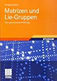 img - for Matrizen und Lie-Gruppen: Eine geometrische Einf hrung (German Edition) book / textbook / text book