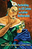 Performing the US Latina and Latino Borderlands