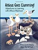 Atticus Goes Clamming!: Adventures In Learning with Atticus Maximus! (Volume 1)
