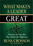 img - for By Russ Crosson What Makes a Leader Great: Discover the One Key That Makes the Difference [Hardcover] book / textbook / text book