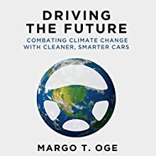 Driving the Future: Combating Climate Change with Cleaner, Smarter Cars (       UNABRIDGED) by Margo T. Oge Narrated by Eva Kaminsky