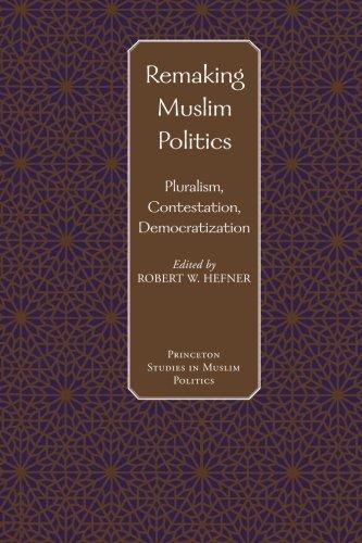 Remaking Muslim Politics: Pluralism, Contestation, Democratization (Princeton Studies in Muslim Politics)