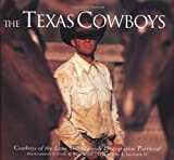 img - for The Texas Cowboys: Cowboys of the Lone Star State - A Photographic Protrayal book / textbook / text book