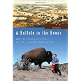 A Buffalo in the House: The True Story of a Man, an Animal, and the American West ~ Richard Dean Rosen