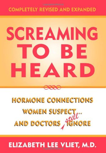 Screaming To Be Heard: Hormonal Connections Women Suspect, And Doctors Still Ignore, Revised And Updated front-518223
