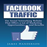 Facebook Traffic: Discovering the Marketing Opportunities and Benefits | James Handerson