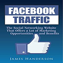 Facebook Traffic: Discovering the Marketing Opportunities and Benefits (       UNABRIDGED) by James Handerson Narrated by Steve Ryan