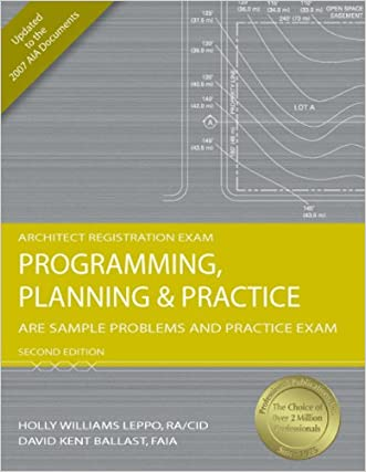 Programming, Planning & Practice: ARE Sample Problems and Practice Exam, 2nd Ed written by Holly Williams Leppo RA%2FCID  LEED AP