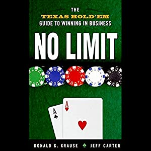 No Limit: The Texas Hold 'Em Guide to Winning in Business | [Donald G. Krause, Jeff Carter]