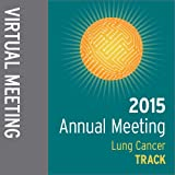 Track: 2015 Annual Meeting Virtual Meeting: Lung Cancer
