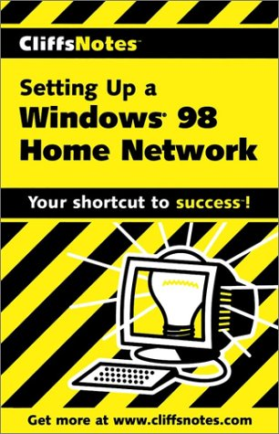 CliffsNotes Setting Up a Windows® 98 Home Network