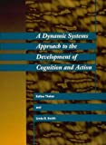 img - for A Dynamic Systems Approach to the Development of Cognition and Action (Cognitive Psychology) book / textbook / text book