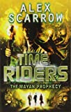 Alex Scarrow TimeRiders: The Mayan Prophecy (Book 8)