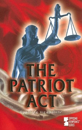 The Patriot Act: Opposing Viewpoints (Opposing Viewpoints Series)