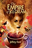 The Empire of Ice Cream (1930846584) by Ford, Jeffrey