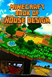 img - for Book of House Design for Minecraft: Gorgeous Book of Minecraft House Designs. Interior & Exterior. All-In-One Catalog, Step-by-Step Guides. Mansions, High-Tech Construction and House Ideas book / textbook / text book