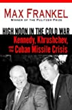 Acquista High Noon in the Cold War: Kennedy, Khrushchev, and the Cuban Missile Crisis [Edizione Kindle]