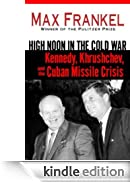 High Noon in the Cold War: Kennedy, Khrushchev, and the Cuban Missile Crisis [Edizione Kindle]