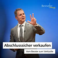 Abschlusssicher verkaufen: Vom Berater zum Verkäufer Hörbuch von Dirk Kreuter Gesprochen von: Dirk Kreuter