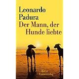 """Der Mann, der Hunde liebtevon """"Leonardo Padura"""""""