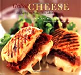 Grilled Cheese: 50 Recipes to Make You Melt (0811841294) by Marlena Spieler
