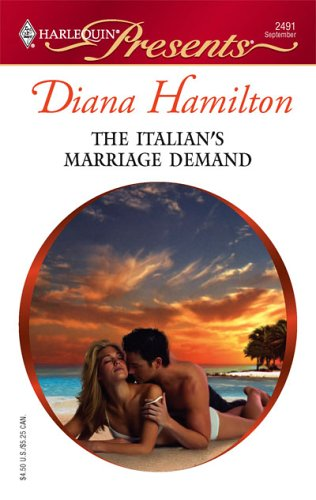The Italian's Marriage Demand (Harlequin Presents), Diana Hamilton
