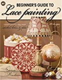 img - for Beginner's Guide to Lace Painting (Leisure Arts #22605) book / textbook / text book