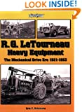R. G. LeTourneau Heavy Equipment: The Mechanical Drive Era (1921-1953) (A Photo Gallery)