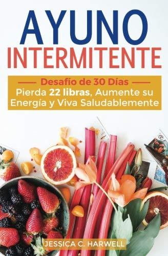 Ayuno Intermitente Desafío de 30 días - Pierda 22 Libras, Aumente su Energía y Viva Saludablemente  [Harwell, Jessica C.] (Tapa Blanda)