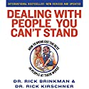 Dealing with People You Can't Stand: How to Bring Out The Best in People at Their Worst Audiobook by Rick Brinkman, Rick Kirschner Narrated by Rick Brinkman, Rick Kirschner