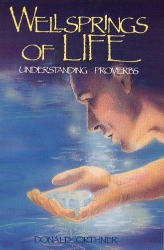 Wellsprings of Life: Understanding Proverbs