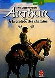 echange, troc Kevin Crossley-Holland - Arthur, Tome 2 : A la croisée des chemins
