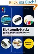 Elektronik-Hacks: Ein Do-It-Yourself-Guide für Einsteiger. Zahlreiche Projekte mit Sensoren, Fernsteuerungen, Motoren, Arduino (mitp Professional)