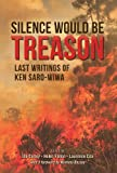 img - for Silence Would Be Treason: Last writings of Ken Saro-Wiwa book / textbook / text book