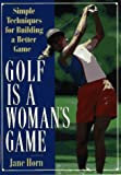 Golf Is a Woman's Game: Simple Techniques For Building A Better Game