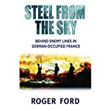 Steel from the Sky: The Jedburgh raiders, France 1944 (Cassell) by Ford, Roger ( 2005 )