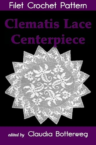 Clematis Lace Centerpiece Filet Crochet Pattern: Complete Instructions and Chart PDF