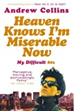 Heaven Knows I'm Miserable Now: My Difficult 80s (0091897483) by Collins, Andrew