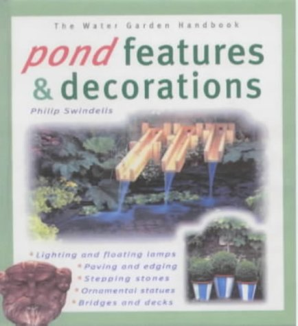 Pond Features And Decorations: Water Garden Handbook (The Water Garden Handbook)