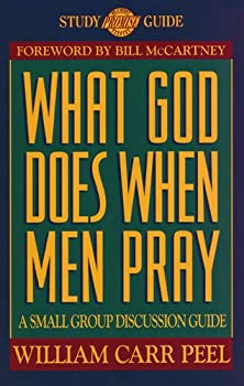 What God Does When Men Pray, A Small-Group Discussion Guide