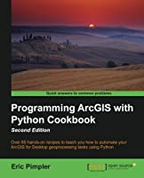 Programming ArcGIS with Python Cookbook, 2nd Edition Front Cover