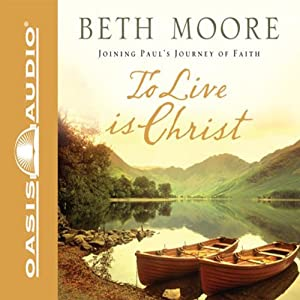 To Live Is Christ: Joining Paul's Journey of Faith | [Beth Moore]
