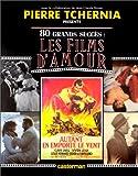 echange, troc Pierre Tchernia, Jean-Claude Romer - 80 grands succès : les films d'amour