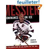 Messier: Dominance on Ice A Celebration of 25 Years in the NHL
