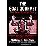 The Goal Gourmet: The Peter Kitchen Storyby Neilson N. Kaufman