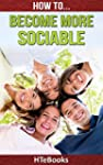 How To Become More Sociable And Have...