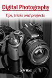 Digital Photography: Tips tricks and projects